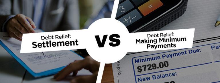 Debt Relief: Settlement vs. Making Minimum Payments