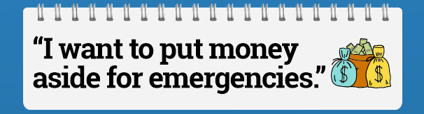 """I want to put money aside for emergencies."""